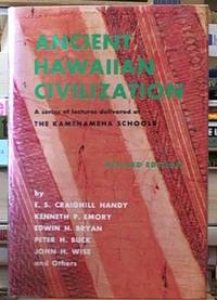 Ancient Hawaiian Civilization. a series of lectures delivered at the Kamehemeha Schools