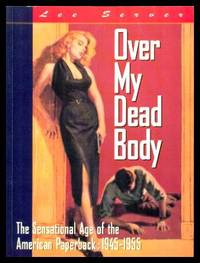 image of OVER MY DEAD BODY - The Sensational Age of the American Paperback: 1945 - 1955