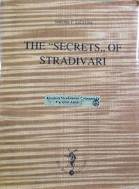 The Secrets of Stradivari:  With the Catalogue of the Stradivarian Relics  Contained in the Civic Museum Ala Ponzone, of Cremona