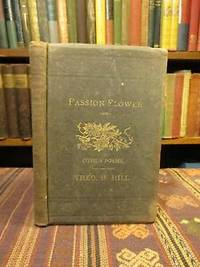 Passion Flower and Other Poems by  Theophilus H Hill  - First Edition First Printing   - 1883  - from Pages Past Used and Rare Books (SKU: 034267)