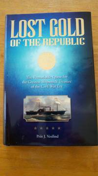 Lost Gold of the Republic: The Remarkable Quest for the Greatest Shipwreck Treasure of the Civil...