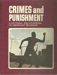 CRIMES AND PUNISHMENT VOLUME SIX A Pictorial Encyclopedia of Aberrant  Behavior