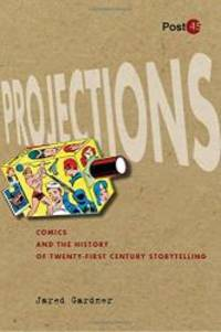 image of Projections: Comics and the History of Twenty-First-Century Storytelling (Post*45)