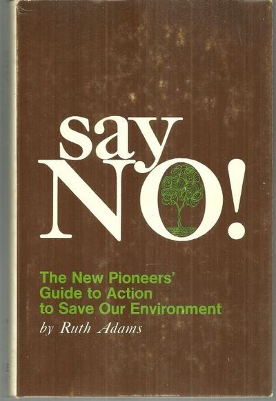 Image for SAY NO The New Pioneers' Guide to Action to Save Our Environment