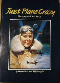 Just Plane Crazy Biography of Bobbi Trout