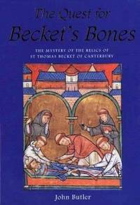 The Quest for Becket's Bones : The Mystery of the Relics of St. Thomas Becket of Canterbury