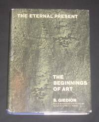 The Eternal Present: The Beginnings of Art: A Contribution on Constancy and Change (Bollingen Series XXXV - 6.1)