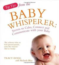 Top Tips from the Baby Whisperer: Secrets to Calm, Connect and Communicate with your Baby by  Tracy Hogg - Paperback - from World of Books Ltd (SKU: GOR001353720)