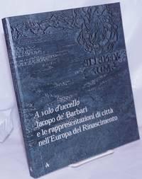 image of A volo d'uccello: Jacopo de Barbari e le rappresentazioni di citt nell Europa del Rinascimento