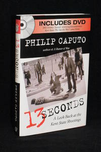 13 Seconds; A Look Back at the Kent State Shootings by Phillip Caputo - 1st Edition - 2005 - from Walnut Valley Books/Books by White (SKU: 009324)