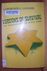 VERSIONS OF SURVIVAL The Holocaust and the Human Spirit
