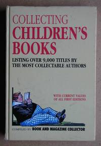 Collecting Children's Books. by Book and Magazine Collector. Compiled By - 1995