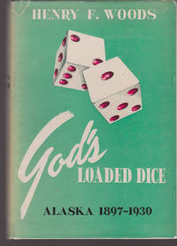 God's Loaded Dice Alaska 1897-1930 by Henry F. Woods - Signed First Edition - January 1948 - from OLD COLORADO CITY BOOKS and Biblio.com