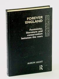 Forever England: Femininity, Literature and Conservatism Between the Wars