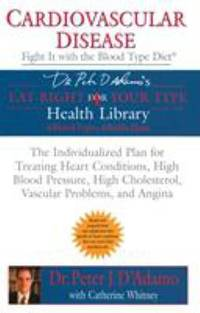 Cardiovascular Disease: Fight It with the Blood Type Diet : The Individualized Plan for Treating...