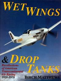 Wet Wings & Drop Tanks: Recollections of American Transcontinental Air Racing, 1928-1970