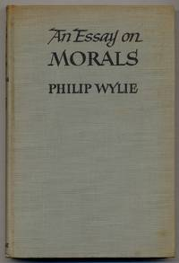 An Essay on Morals by  Philip WYLIE - First Edition - 1947 - from Between the Covers- Rare Books, Inc. ABAA and Biblio.com
