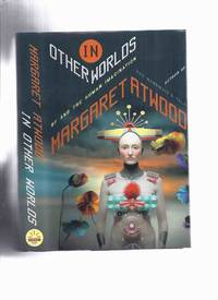 In Other Worlds: SF and the Human Imagination -by Margaret Atwood  ( Science Fiction /...