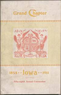 Transactions of the Grand Chapter of Iowa, at Its Fifty-eighth Annual Convocation Convened at Cedar Rapids, Thursday, October 12, A.D. 1911, A.I. 2441