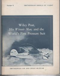 Smithsonian Annals of Flight Number 8: Wiley Post, His Winnie Mae, and the World's First Pressure Suit