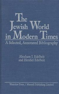 THE JEWISH WORLD IN MODERN TIMES: A SELECTED, ANNOTATED BIBLIOGRAPHY