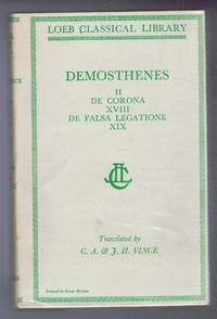 image of Demosthenes: Vol. II De Corona and De Falsa Legatione XVIII, XIX, with an English translation by C A & J H Vince