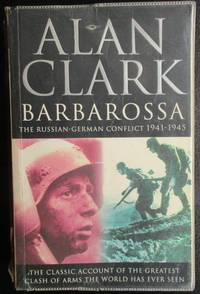 Barbarossa: The Russian-German Conflict, 1941-45. The Classic Account of The Greatest Clash of Arms The World Has Ever Seen.