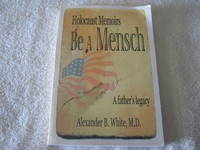 Be A Mensch: Holocaust Memoirs A father's legacy