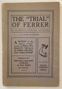 The trial of Ferrer: a clerical-judicial murder. A review of the Ferrer trial based on professor L. Simarro's The trial of Ferrer and European opinion.