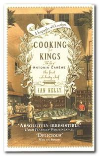 image of Cooking for Kings The Life of Antonin Careme, the First Celebrity Chef