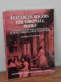 Elizabeth Rogers Hir Virginall Booke.  112 Choice Pieces for Harpsichord By Byrd, Gibbons, Lawes,...