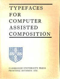 Typefaces for Computer Assisted Compostion. Available for Setting by the  Linotron 505C installed at the U.P.H., Cambridge.