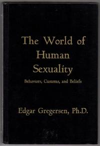 The World of Human Sexuality: Behaviors, Customs, and Beliefs by  Edgar GREGERSEN - Hardcover - 1996 - from Attic Books and Biblio.com