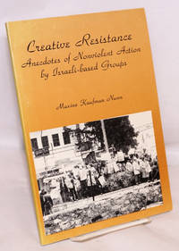 Creative resistance: anecdotes of nonviolent action by Israel-based groups by  Maxine Kaufman Nunn - Paperback - 1993 - from Bolerium Books Inc., ABAA/ILAB and Biblio.com