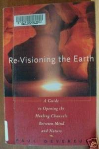 RE-VISIONING THE EARTH A Guide to Opening the Healing Channels Between  Mind & Nature