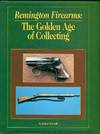 Remington Firearms: The Golden Age of Collecting