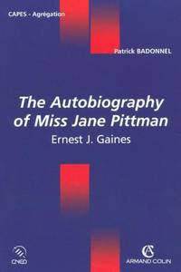 The Autobiography of Miss Jane Pittman - Ernest J. Gaines: Ernest J. Gaines...