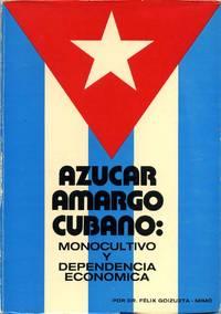AZUCAR AMARGO CUBANO: Monocultivo y dependencia economica. Signed by Felix Goizueta-Mimo. by  Felix Goizueta-Mimo - Signed First Edition - 1974 - from Kurt Gippert Bookseller (ABAA) and Biblio.co.uk