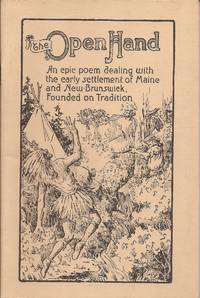 image of The Open Hand; An epic poem dealing with the early settlement of Maine and New Brunswick, Founded on Tradition