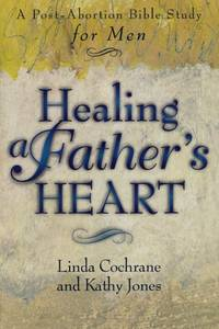 Healing a Father's Heart: A PostAbortion Bible Study for Men