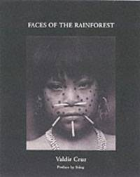 Faces of the Rainforest: The Yanomani (Photographs and journals by Valdir Cruz)