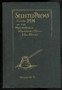 image of SELECTED POEMS FROM THE PEN OF THE HONOURABLE MORRISON MANN MACBRIDE.  VOLUME 1.