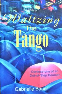 image of Waltzing the Tango. Confessions of an Out-of-Step Boomer