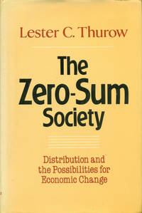 THE ZERO-SUM SOCIETY: Distribution and the Possibilities for Economic Change