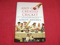 And God Created Cricket : An Irreverent History of the English Game and How Other People (like Australians) Got Annoyingly Good at It