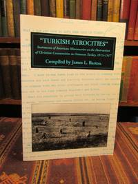 Turkish Atrocities : Statements of American Missionaries on the Destruction of Christian Communities in Ottoman Turkey, 1915-1917 (Armenian Genocide Documentation Series)