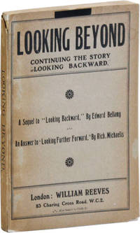 """Looking Beyond: A Sequel to """"Looking Backward,"""" by Edward Bellamy, and An Answer To """"Looking Further Forward,"""" by Richard Michaelis"""