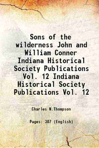 Sons of the wilderness John and William Conner Volume Indiana Historical Society Publications...