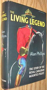 image of The Living Legend : The Story of the Royal Canadian Mounted Police