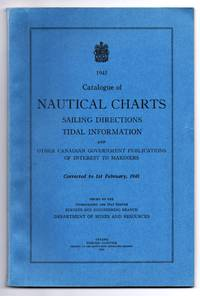 Catalogue of Nautical Charts, Sailing Directions, Tidal Information, and Other Canadian Government Publications of Interest to Mariners, Corrected to 1st February, 1945